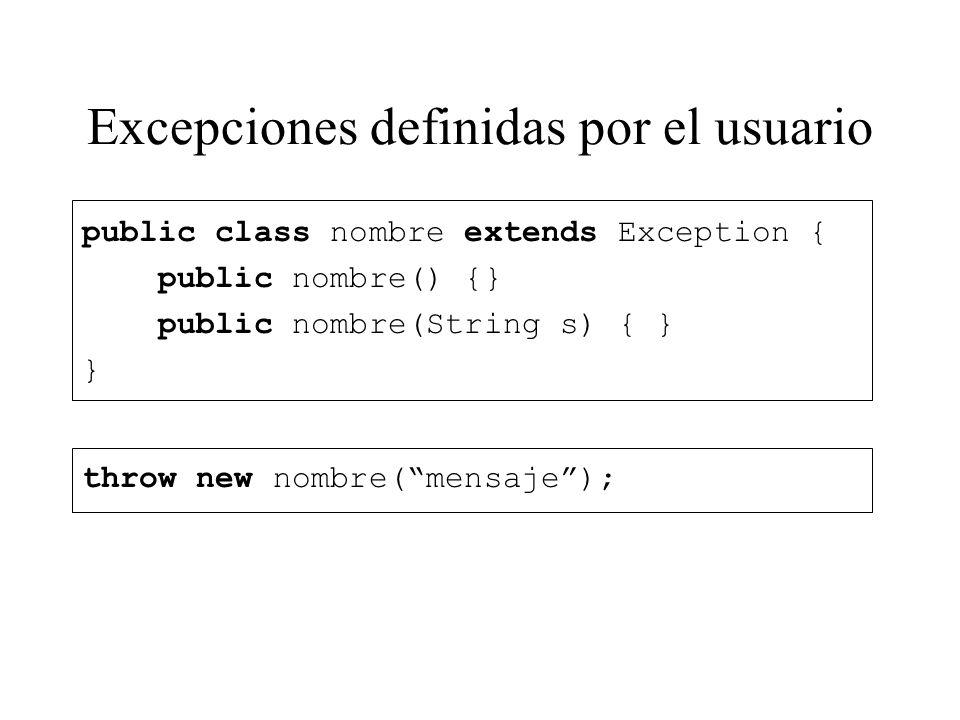 Excepciones definidas por el usuario public class nombre extends Exception { public nombre() {} public nombre(String s) { } } throw new nombre(mensaje
