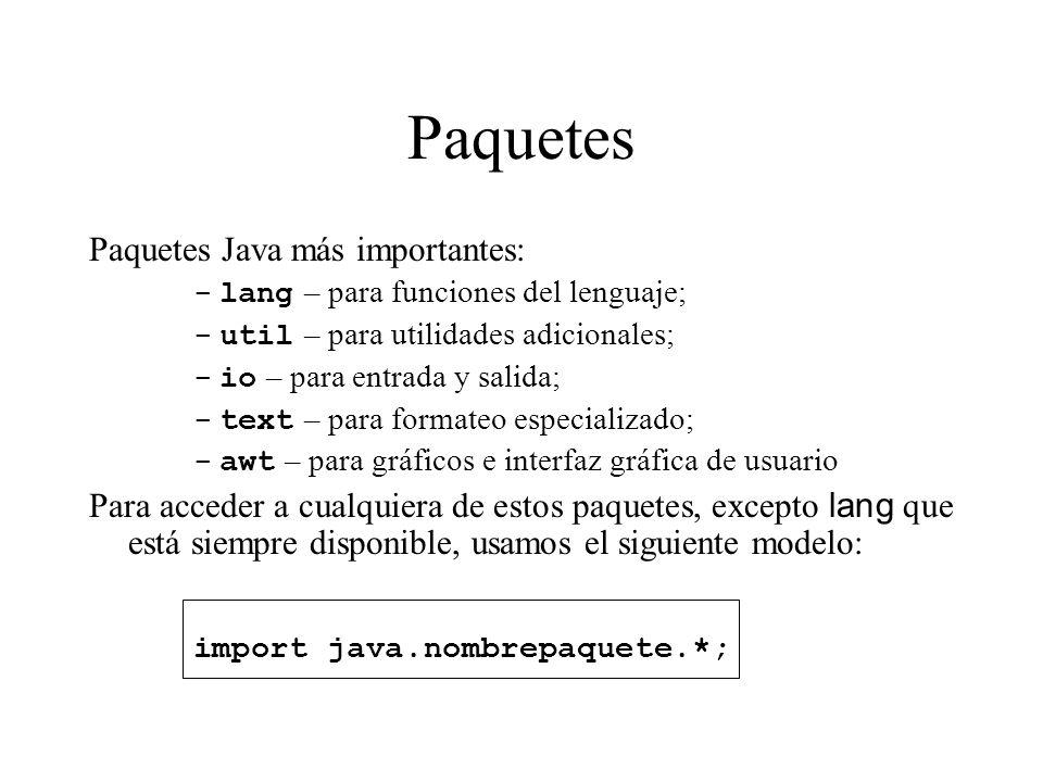 Paquetes Paquetes Java más importantes: -lang – para funciones del lenguaje; -util – para utilidades adicionales; -io – para entrada y salida; -text –