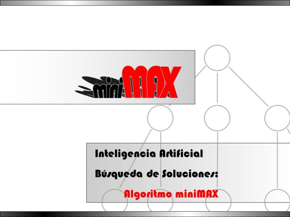 Inteligencia Artificial Búsqueda de Soluciones: Algoritmo miniMAX