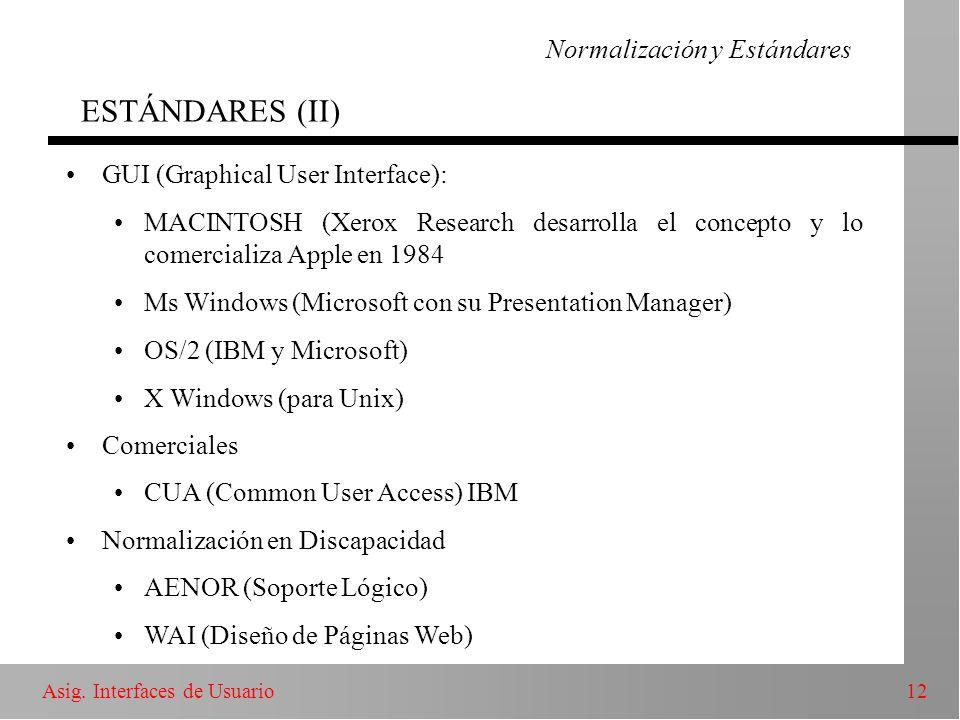 12Asig. Interfaces de Usuario Normalización y Estándares ESTÁNDARES (II) GUI (Graphical User Interface): MACINTOSH (Xerox Research desarrolla el conce