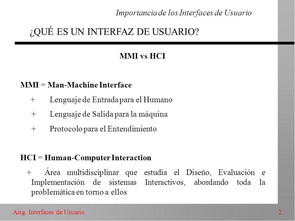 2Asig. Interfaces de Usuario MMI vs HCI MMI = Man-Machine Interface + Lenguaje de Entrada para el Humano +Lenguaje de Salida para la máquina +Protocol