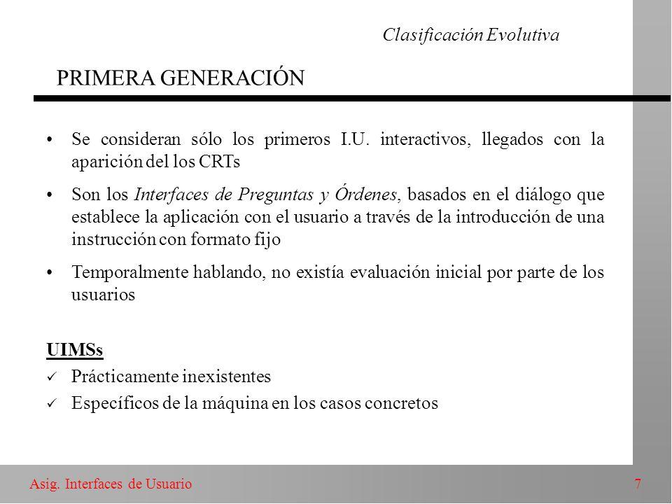 7Asig. Interfaces de Usuario Clasificación Evolutiva PRIMERA GENERACIÓN Se consideran sólo los primeros I.U. interactivos, llegados con la aparición d