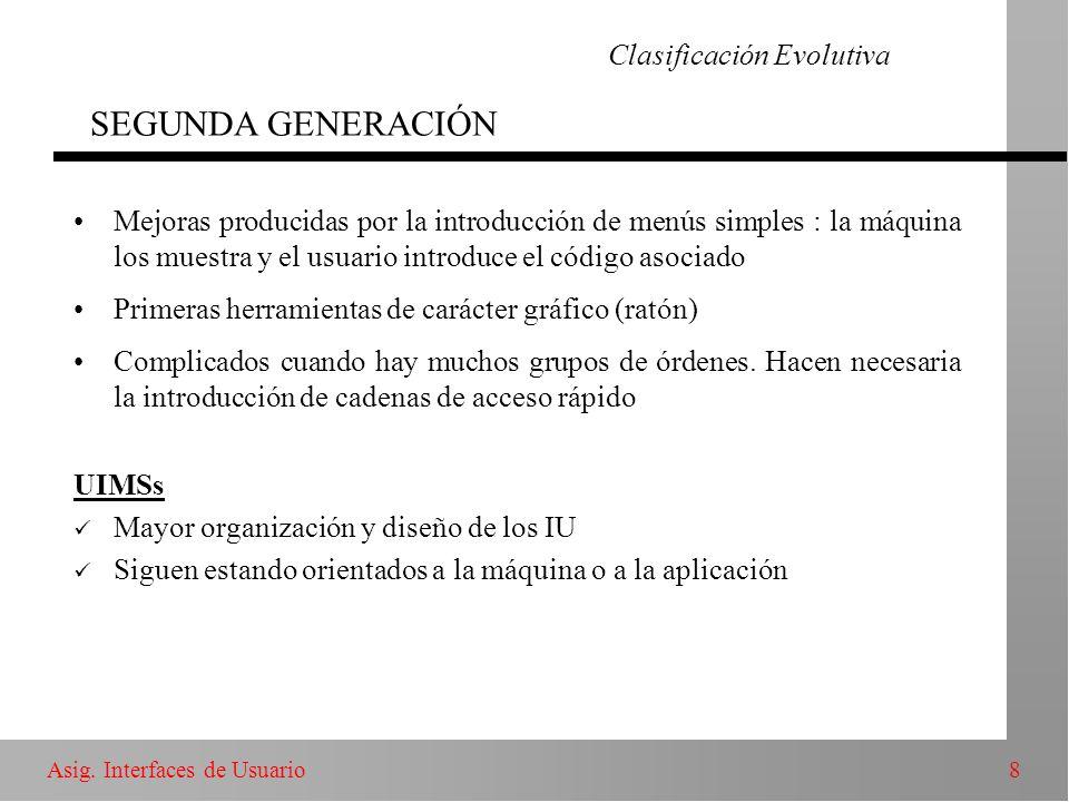 8Asig. Interfaces de Usuario Clasificación Evolutiva SEGUNDA GENERACIÓN Mejoras producidas por la introducción de menús simples : la máquina los muest