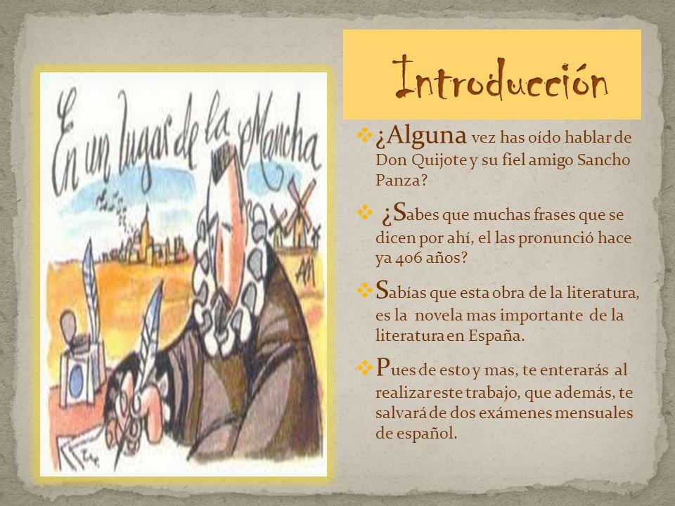 ¿Alguna vez has oído hablar de Don Quijote y su fiel amigo Sancho Panza? ¿S abes que muchas frases que se dicen por ahí, el las pronunció hace ya 406