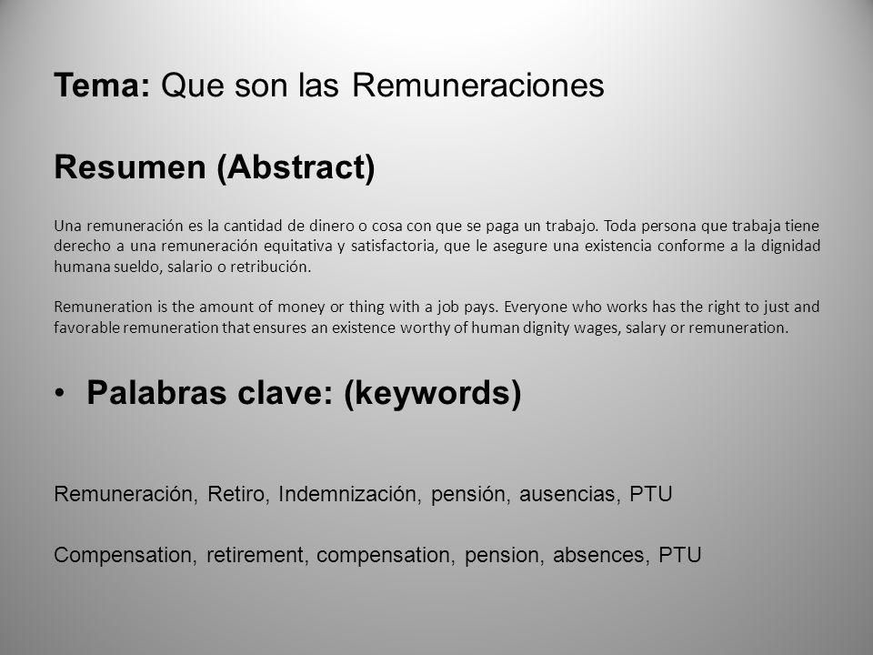 Tema: Que son las Remuneraciones Resumen (Abstract) Una remuneración es la cantidad de dinero o cosa con que se paga un trabajo.