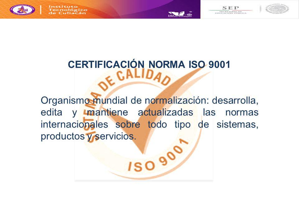 CERTIFICACIÓN NORMA ISO 9001 Organismo mundial de normalización: desarrolla, edita y mantiene actualizadas las normas internacionales sobre todo tipo