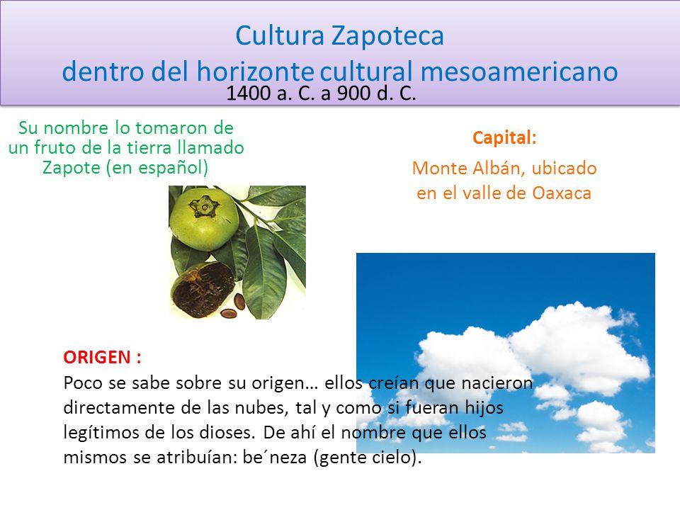 Cultura Zapoteca dentro del horizonte cultural mesoamericano 1400 a. C. a 900 d. C. Su nombre lo tomaron de un fruto de la tierra llamado Zapote (en e