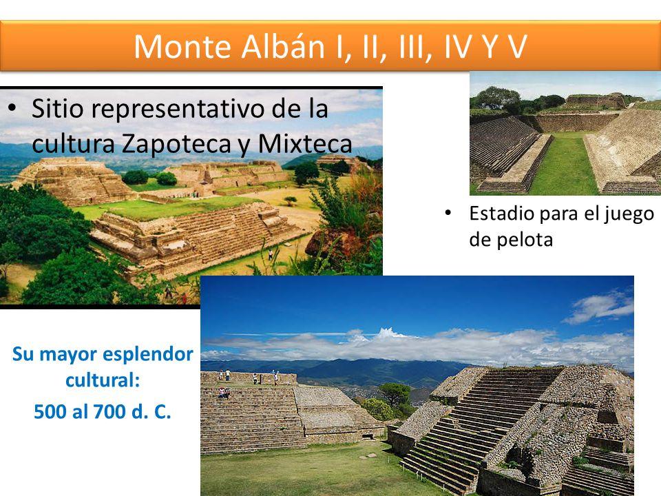 Monte Albán I, II, III, IV Y V Sitio representativo de la cultura Zapoteca y Mixteca Estadio para el juego de pelota Su mayor esplendor cultural: 500