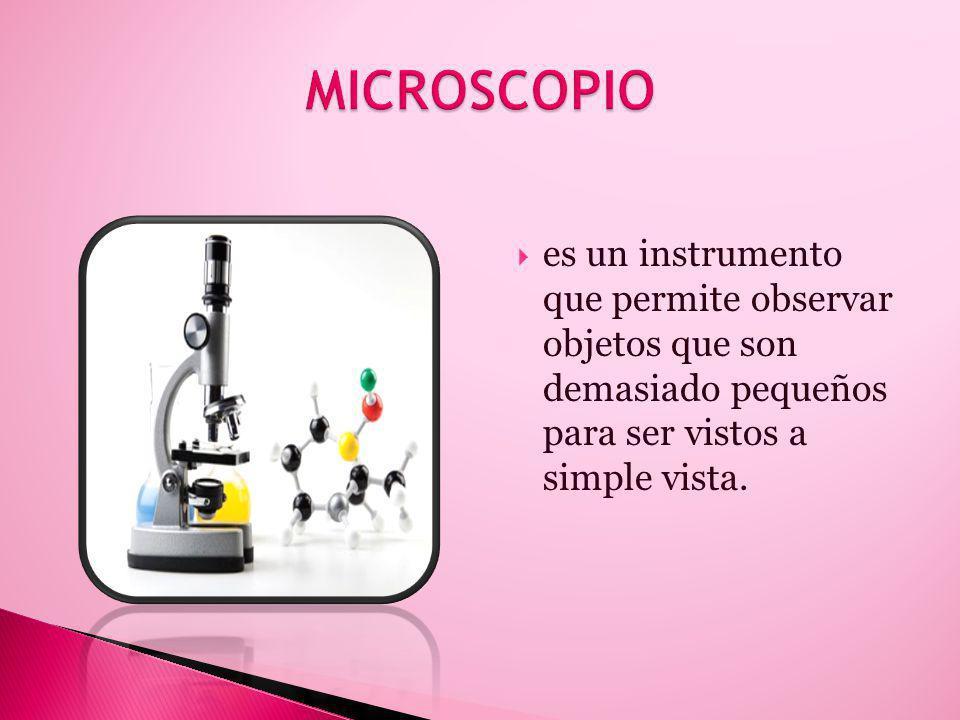 es un instrumento que permite observar objetos que son demasiado pequeños para ser vistos a simple vista.