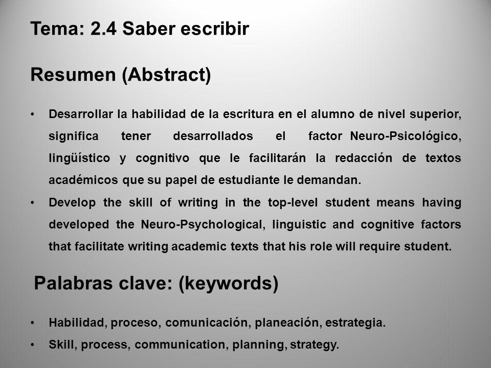 Tema: 2.4 Saber escribir Resumen (Abstract) Desarrollar la habilidad de la escritura en el alumno de nivel superior, significa tener desarrollados el