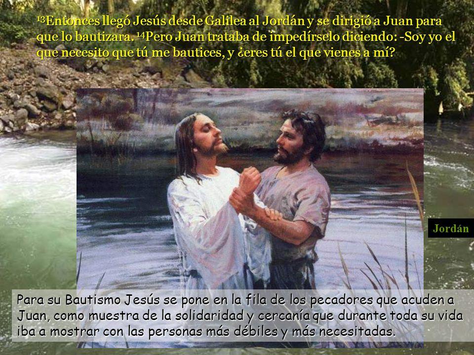 13 Entonces llegó Jesús desde Galilea al Jordán y se dirigió a Juan para que lo bautizara.