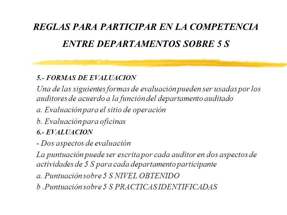 REGLAS PARA PARTICIPAR EN LA COMPETENCIA ENTRE DEPARTAMENTOS SOBRE 5 S 5.- FORMAS DE EVALUACION Una de las siguientes formas de evaluación pueden ser