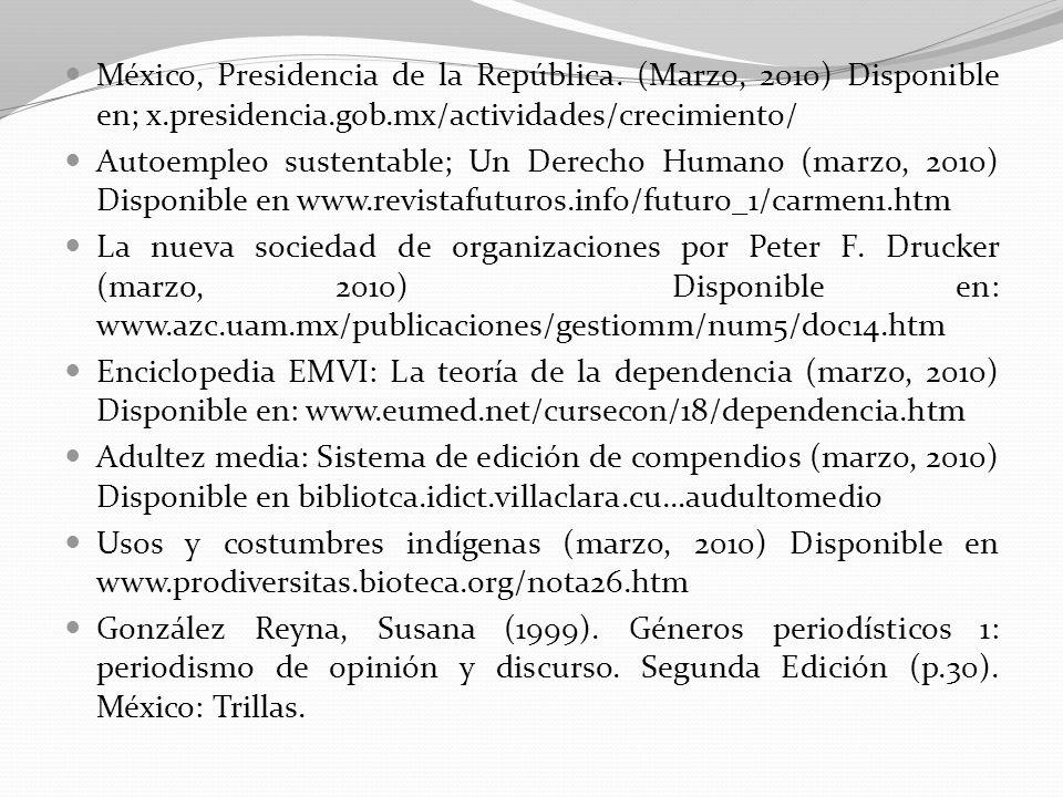 México, Presidencia de la República. (Marzo, 2010) Disponible en; x.presidencia.gob.mx/actividades/crecimiento/ Autoempleo sustentable; Un Derecho Hu