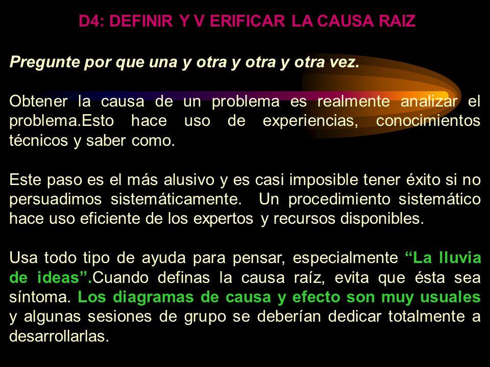 D4: DEFINIR Y V ERIFICAR LA CAUSA RAIZ Usualmente hay al menos dos causas raíces. OCURR:-La causa específica que genera el problema o inconformidad. E