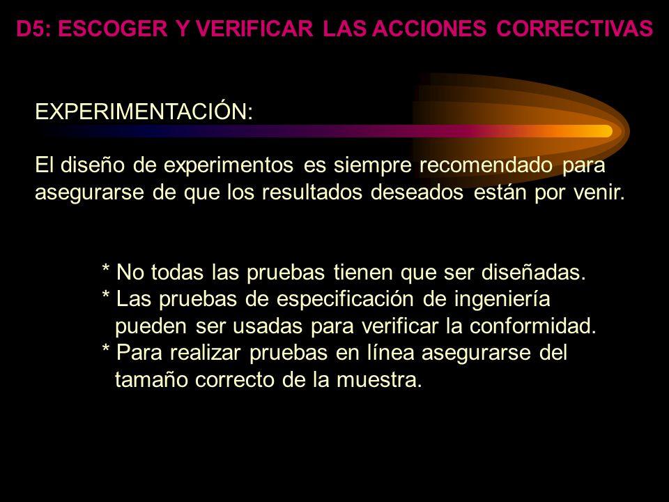 D5: ESCOGER Y VERIFICAR LAS ACCIONES CORRECTIVAS HERRAMIENTAS LAS HERRAMIENTAS SON NECESARIAS PARA REALIZAR EL PROCESO. SOLAMENTE ES CIERTA LA VERIFIC