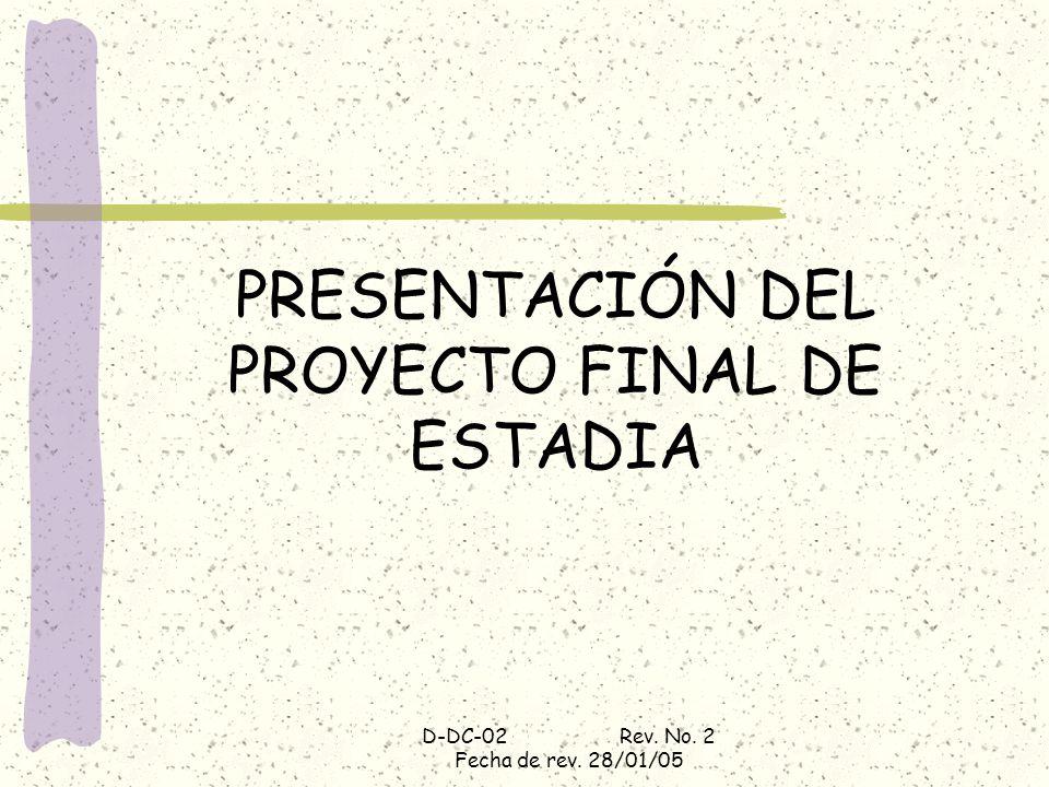 D-DC-02 Rev. No. 2 Fecha de rev. 28/01/05 PRESENTACIÓN DEL PROYECTO FINAL DE ESTADIA