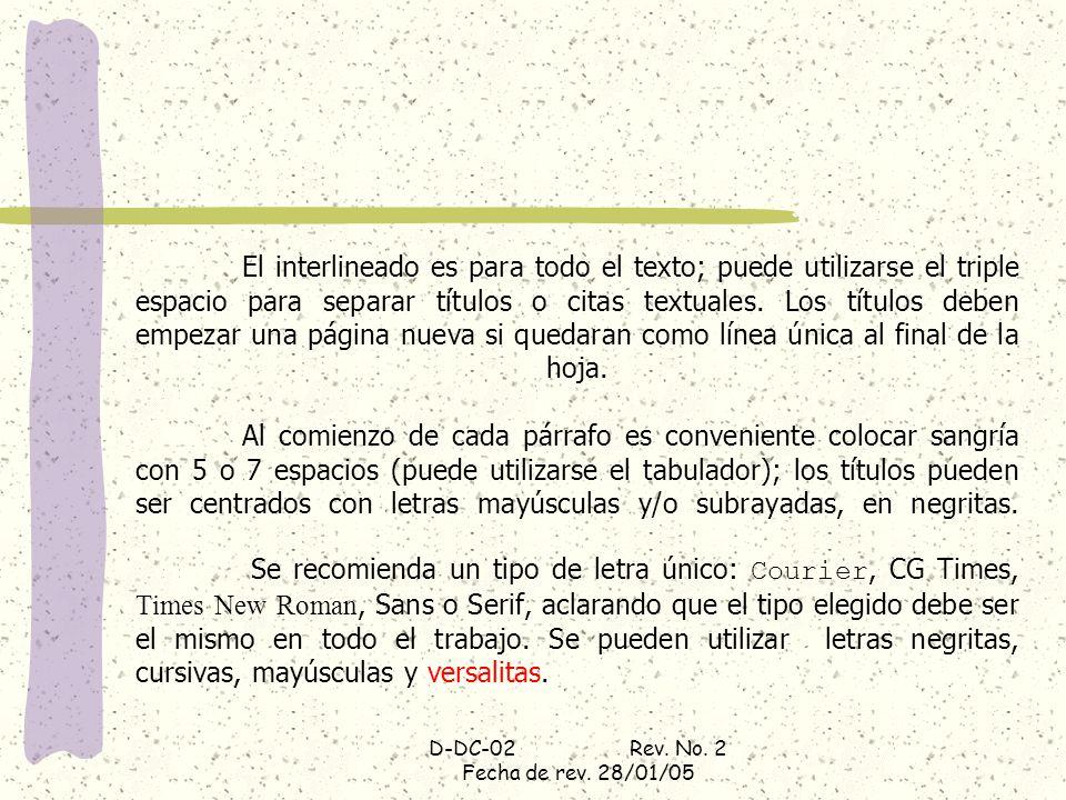 D-DC-02 Rev. No. 2 Fecha de rev. 28/01/05 El interlineado es para todo el texto; puede utilizarse el triple espacio para separar títulos o citas textu