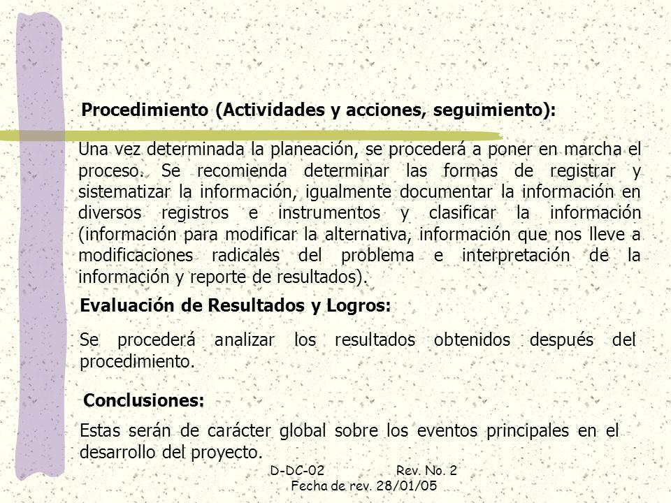 D-DC-02 Rev. No. 2 Fecha de rev. 28/01/05 Se procederá analizar los resultados obtenidos después del procedimiento. Procedimiento (Actividades y accio