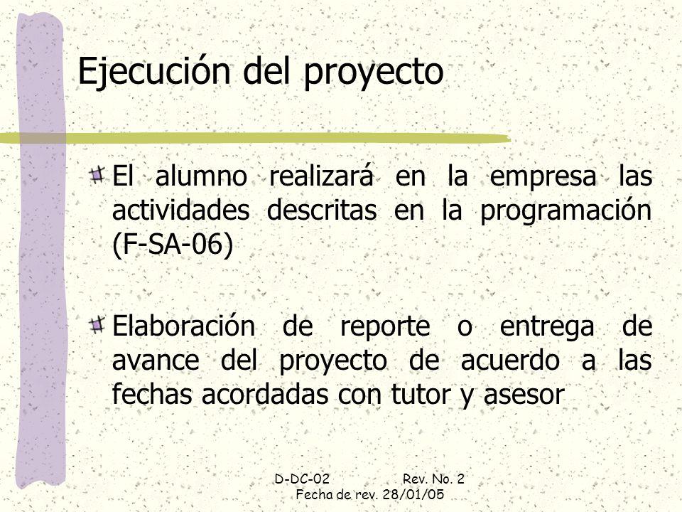D-DC-02 Rev. No. 2 Fecha de rev. 28/01/05 Ejecución del proyecto El alumno realizará en la empresa las actividades descritas en la programación (F-SA-