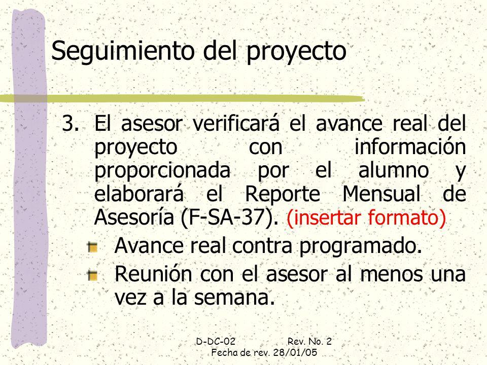 D-DC-02 Rev. No. 2 Fecha de rev. 28/01/05 Seguimiento del proyecto 3.El asesor verificará el avance real del proyecto con información proporcionada po