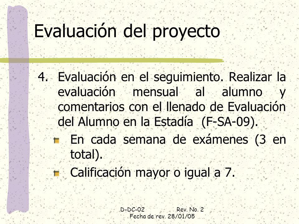 D-DC-02 Rev. No. 2 Fecha de rev. 28/01/05 Evaluación del proyecto 4.Evaluación en el seguimiento. Realizar la evaluación mensual al alumno y comentari