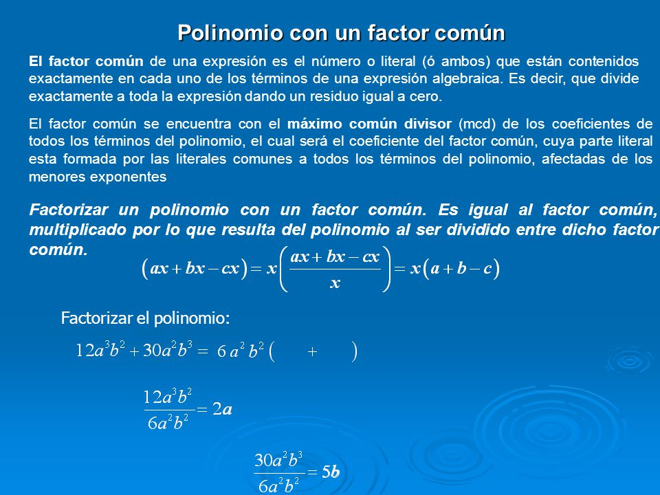 Factorizar el polinomio: El factor común se encuentra con el máximo común divisor (mcd) de los coeficientes de todos los términos del polinomio, el cu
