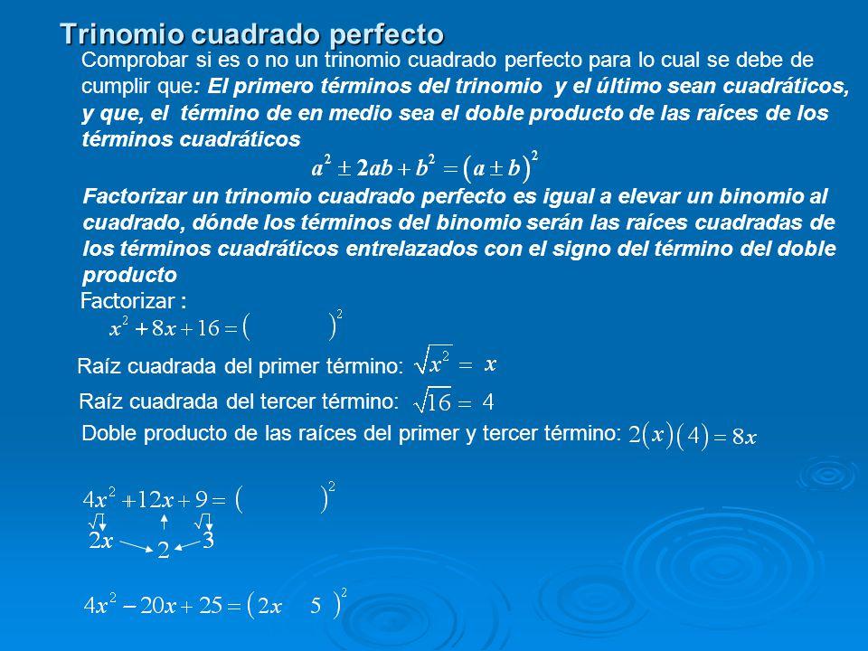 y que el término de en medio sea el doble producto de las raíces de los términos cuadráticos Trinomio cuadrado perfecto Factorizar : Comprobar si es o