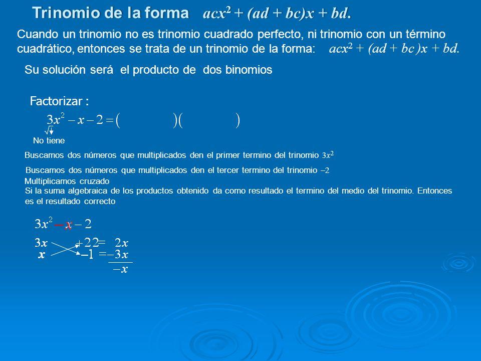 Buscamos dos números que multiplicados den el primer termino del trinomio 3x 2 Factorizar : No tiene Buscamos dos números que multiplicados den el ter