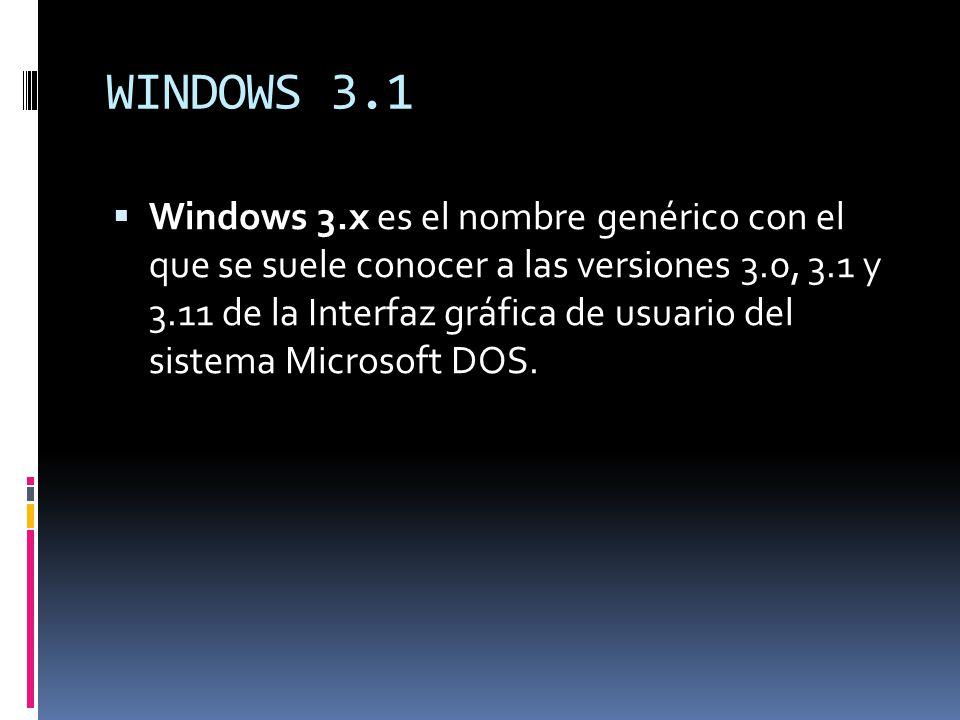 WINDOWS 3.1 Windows 3.x es el nombre genérico con el que se suele conocer a las versiones 3.0, 3.1 y 3.11 de la Interfaz gráfica de usuario del sistem