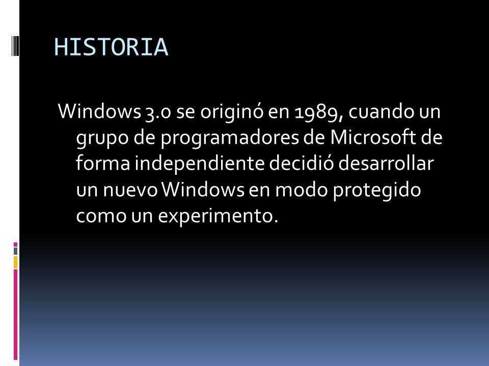 HISTORIA Windows 3.0 se originó en 1989, cuando un grupo de programadores de Microsoft de forma independiente decidió desarrollar un nuevo Windows en modo protegido como un experimento.