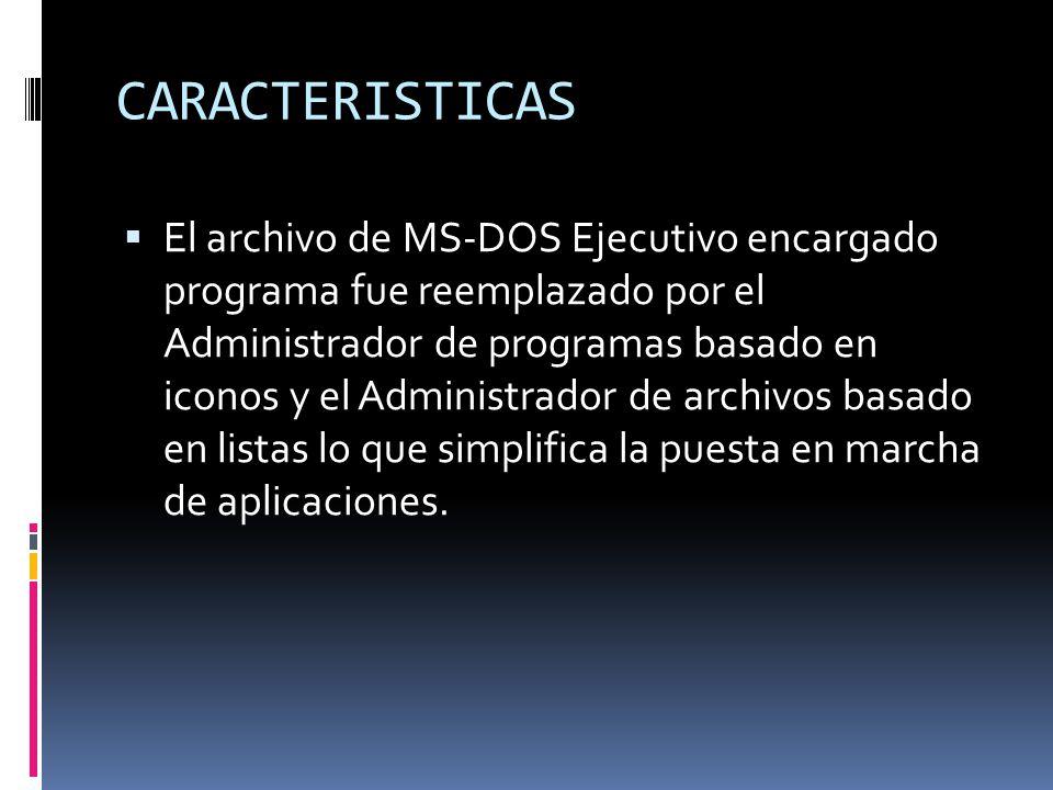 CARACTERISTICAS El archivo de MS-DOS Ejecutivo encargado programa fue reemplazado por el Administrador de programas basado en iconos y el Administrado