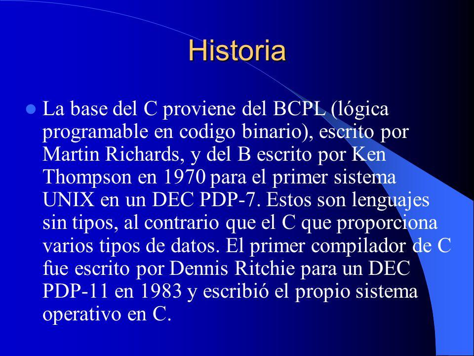 Historia La base del C proviene del BCPL (lógica programable en codigo binario), escrito por Martin Richards, y del B escrito por Ken Thompson en 1970