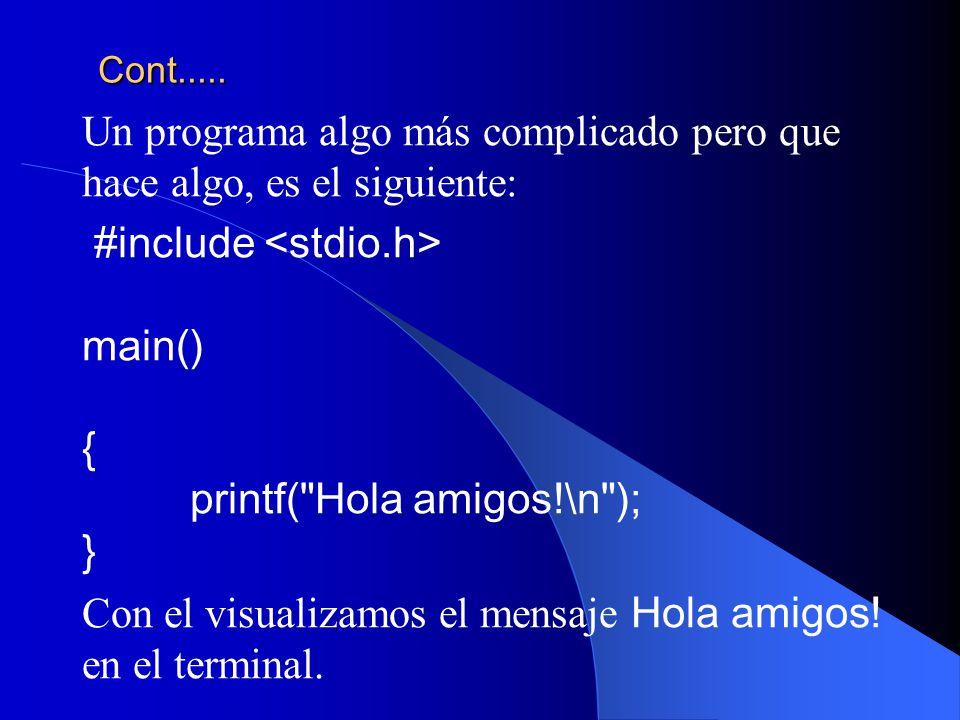 Cont..... Un programa algo más complicado pero que hace algo, es el siguiente: #include main() { printf(