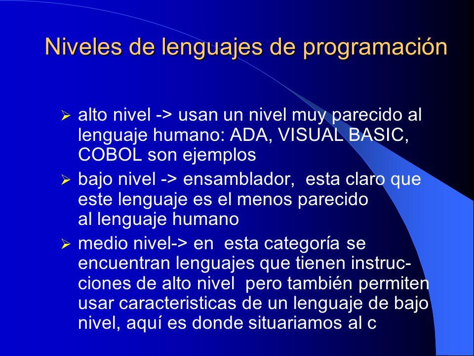 Niveles de lenguajes de programación alto nivel -> usan un nivel muy parecido al lenguaje humano: ADA, VISUAL BASIC, COBOL son ejemplos bajo nivel ->