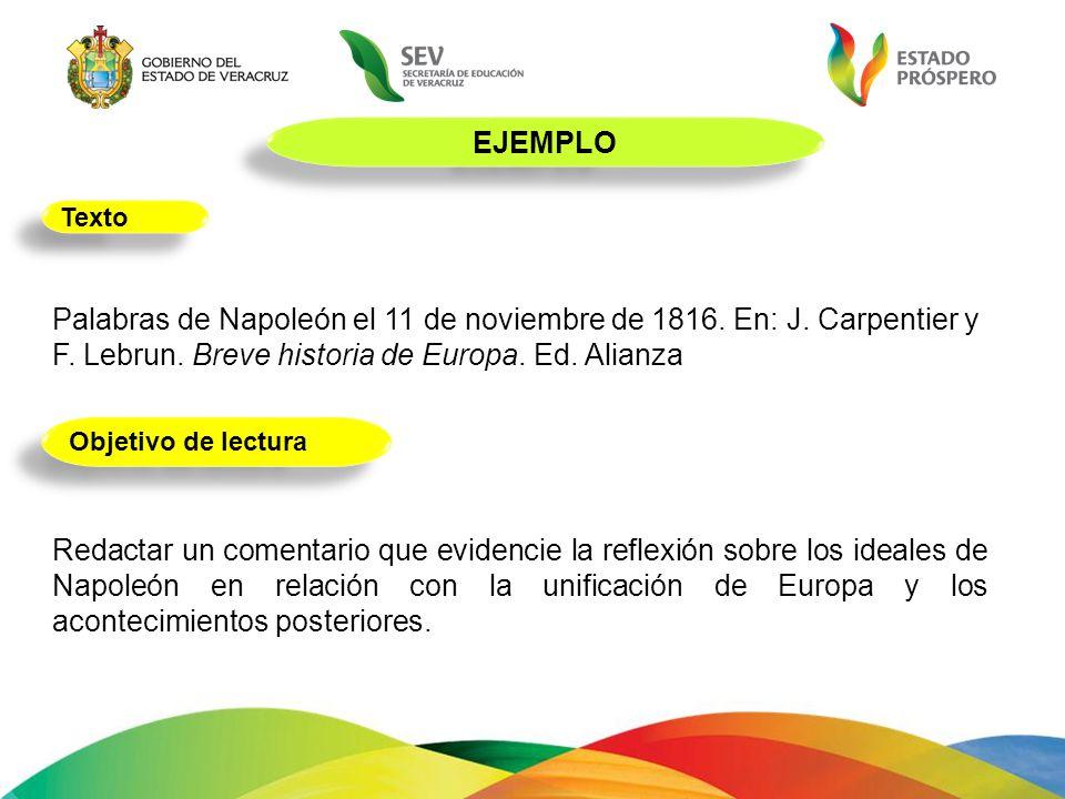 EJEMPLO Palabras de Napoleón el 11 de noviembre de 1816. En: J. Carpentier y F. Lebrun. Breve historia de Europa. Ed. Alianza Redactar un comentario q