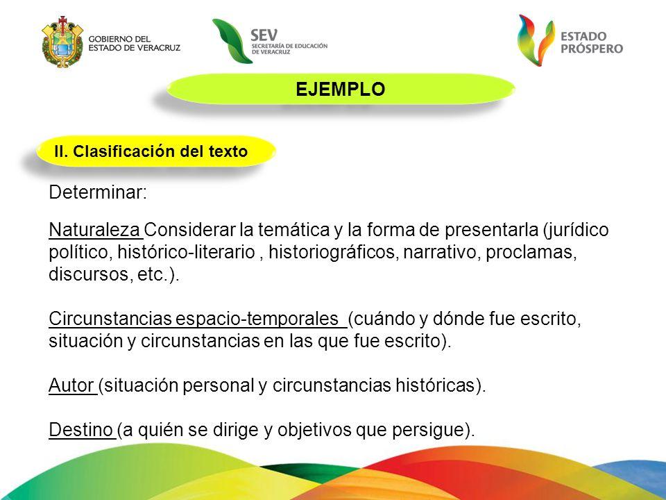 EJEMPLO II. Clasificación del texto Determinar: Naturaleza Considerar la temática y la forma de presentarla (jurídico político, histórico-literario, h