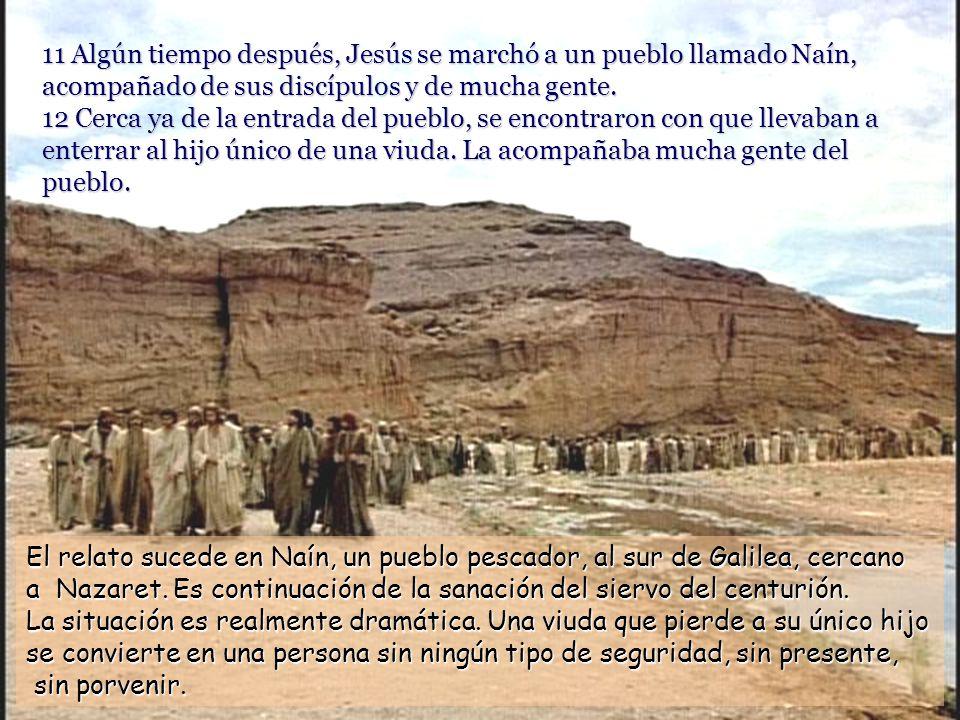 11 Algún tiempo después, Jesús se marchó a un pueblo llamado Naín, acompañado de sus discípulos y de mucha gente.