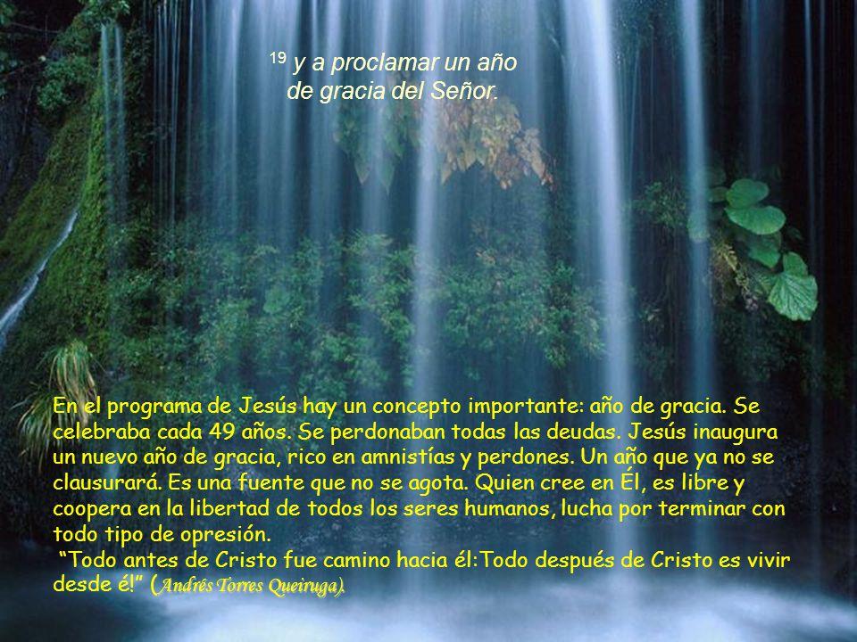 19 y a proclamar un año de gracia del Señor.Andrés Torres Queiruga).