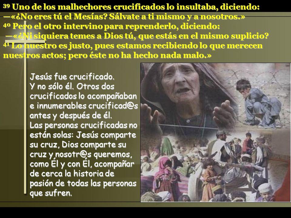 39 Uno de los malhechores crucificados lo insultaba, diciendo: «¿No eres tú el Mesías.
