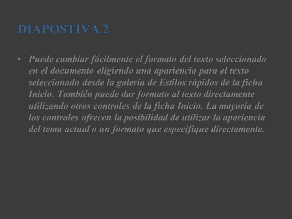 DIAPOSTIVA 2 Puede cambiar fácilmente el formato del texto seleccionado en el documento eligiendo una apariencia para el texto seleccionado desde la g