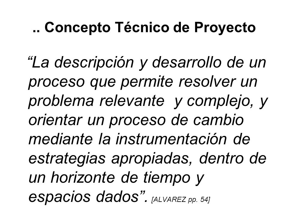 .. Concepto Técnico de Proyecto El proyecto representa la unidad más operativa dentro del proceso de planificación y constituye el eslabón final de di