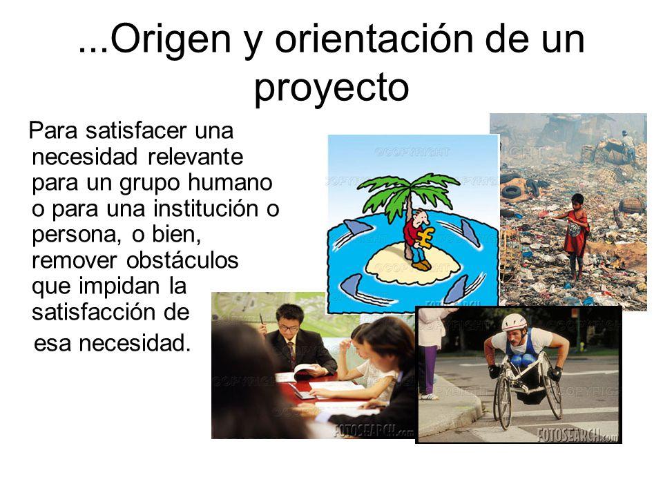 Origen y orientación de un proyecto Un proyecto tiene siempre un origen histórico propio y Puede legitimarse como –Necesario –Deseable o –Util