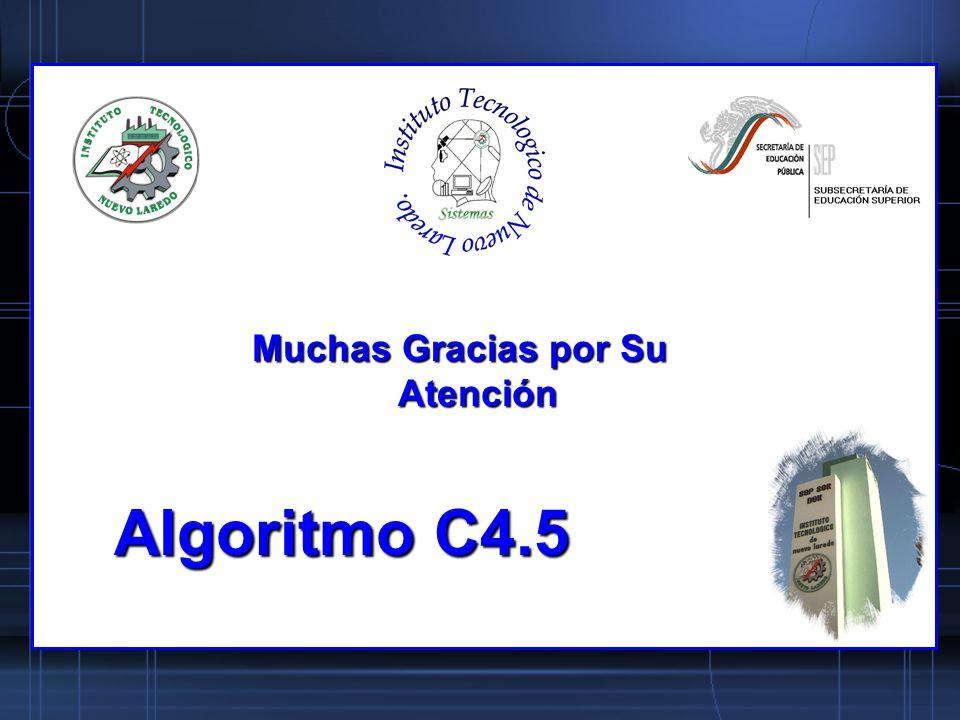 Algoritmo C4.5 Muchas Gracias por Su Atención