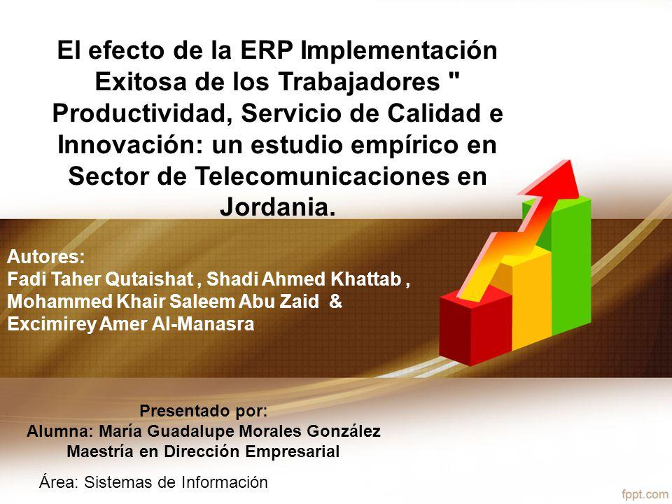 Objetivo Identificar el efecto de la implementación exitosa de ERP en los empleados la productividad, la calidad del servicio y la innovación.
