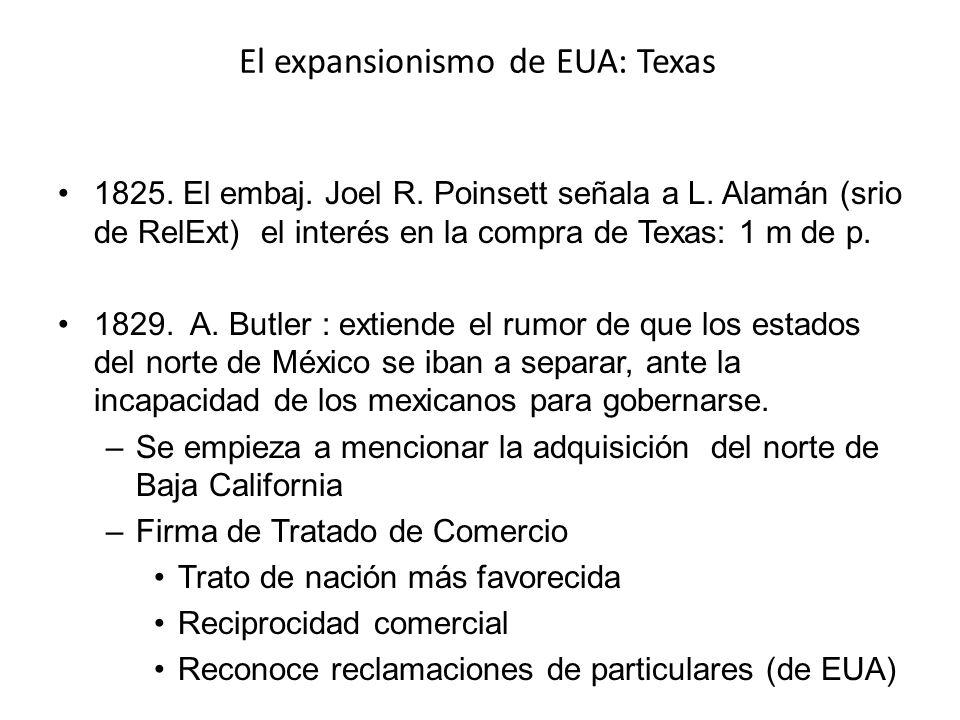El expansionismo de EUA: Texas 1825. El embaj. Joel R. Poinsett señala a L. Alamán (srio de RelExt) el interés en la compra de Texas: 1 m de p. 1829.