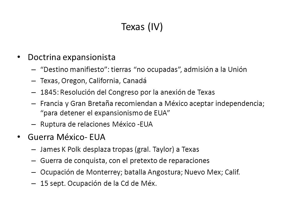 Texas (IV) Doctrina expansionista – Destino manifiesto: tierras no ocupadas, admisión a la Unión – Texas, Oregon, California, Canadá – 1845: Resolució