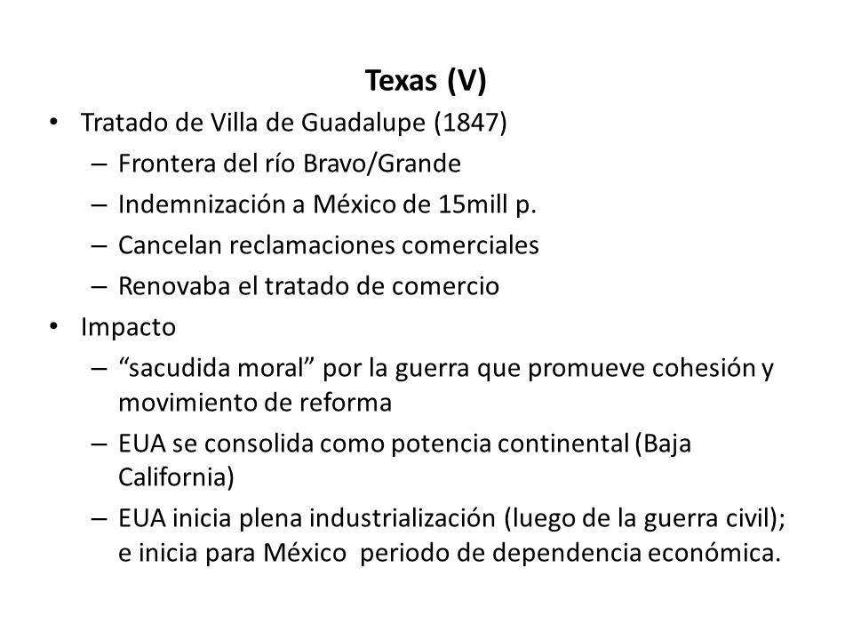 Texas (V) Tratado de Villa de Guadalupe (1847) – Frontera del río Bravo/Grande – Indemnización a México de 15mill p. – Cancelan reclamaciones comercia