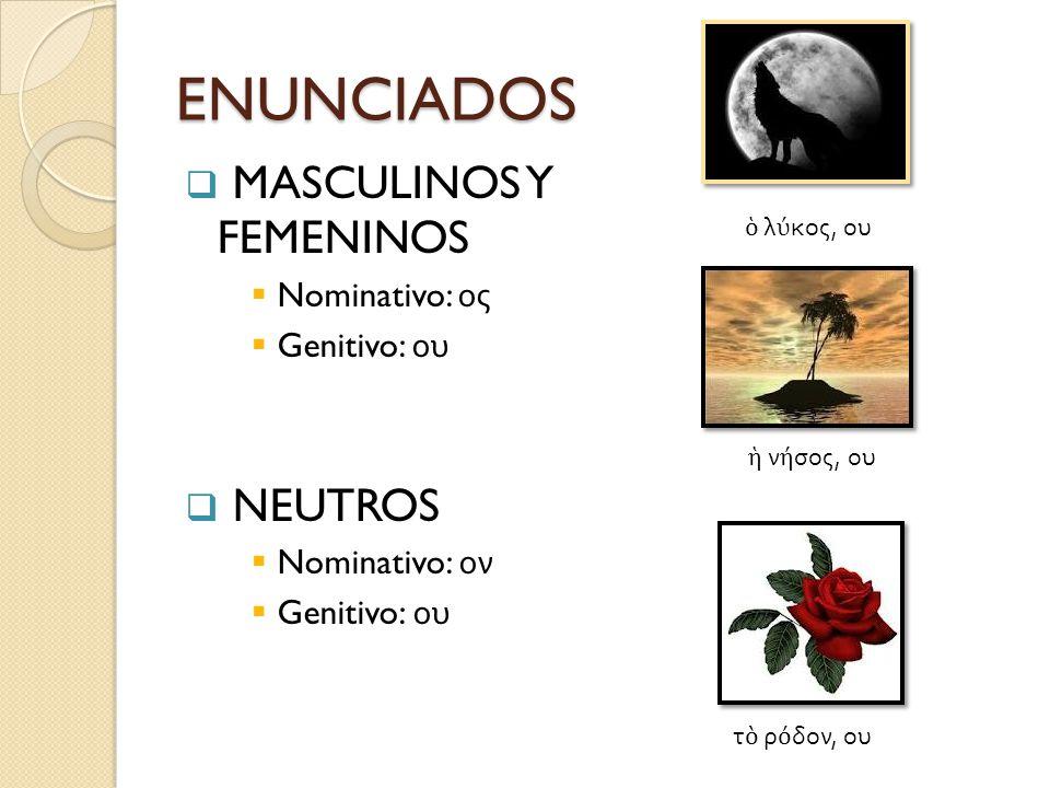 ENUNCIADOS MASCULINOS Y FEMENINOS Nominativo: ος Genitivo: ου NEUTROS Nominativo: ον Genitivo: ου λ κος, ου ν σος, ου τ ρ δον, ου