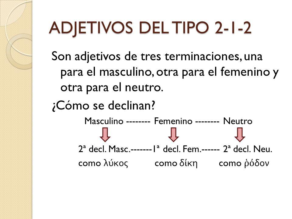 ADJETIVOS DEL TIPO 2-1-2 Son adjetivos de tres terminaciones, una para el masculino, otra para el femenino y otra para el neutro. ¿Cómo se declinan? M