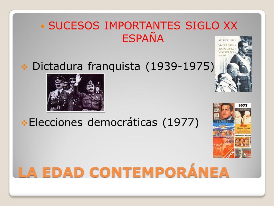 LA EDAD CONTEMPORÁNEA SUCESOS IMPORTANTES SIGLO XX ESPAÑA Dictadura franquista (1939-1975) Elecciones democráticas (1977)